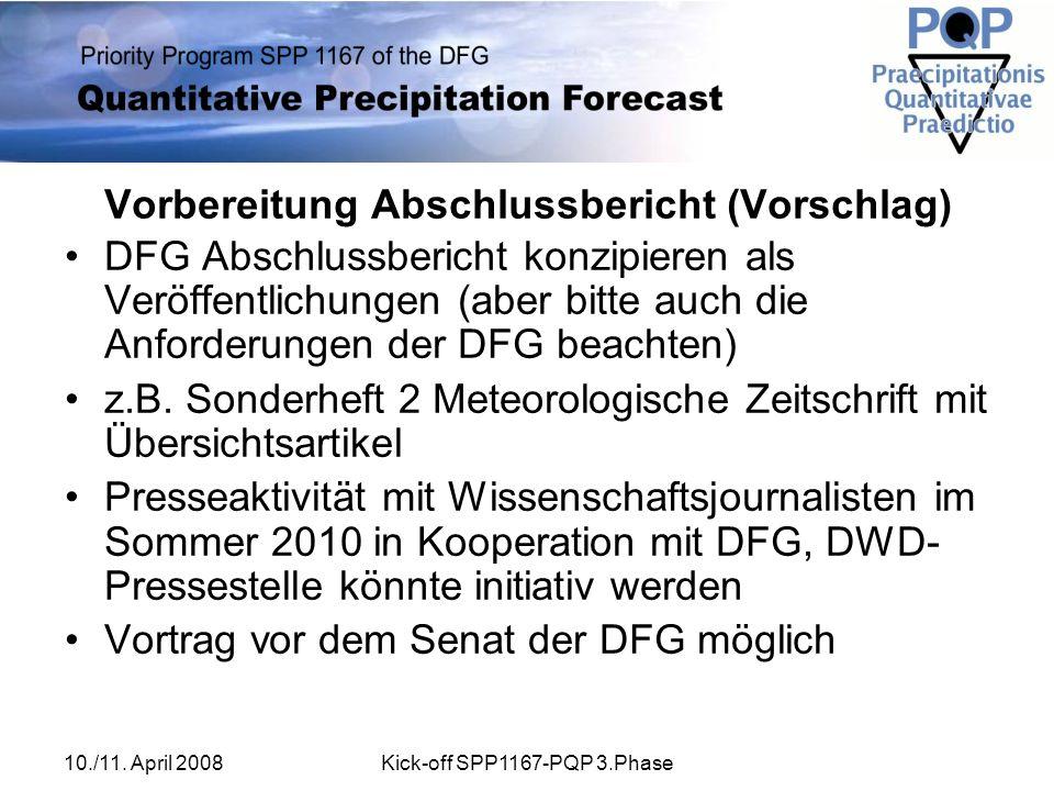 10./11. April 2008Kick-off SPP1167-PQP 3.Phase Vorbereitung Abschlussbericht (Vorschlag) DFG Abschlussbericht konzipieren als Veröffentlichungen (aber