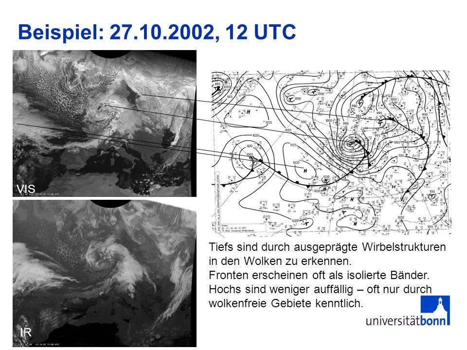 Beispiel: 27.10.2002, 12 UTC VIS IR Tiefs sind durch ausgeprägte Wirbelstrukturen in den Wolken zu erkennen. Fronten erscheinen oft als isolierte Bänd