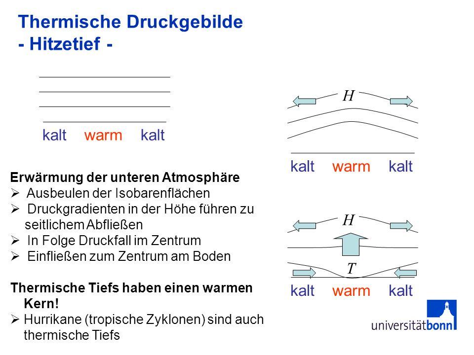 Thermische Druckgebilde - Hitzetief - kalt warm kalt H H T Erwärmung der unteren Atmosphäre Ausbeulen der Isobarenflächen Druckgradienten in der Höhe