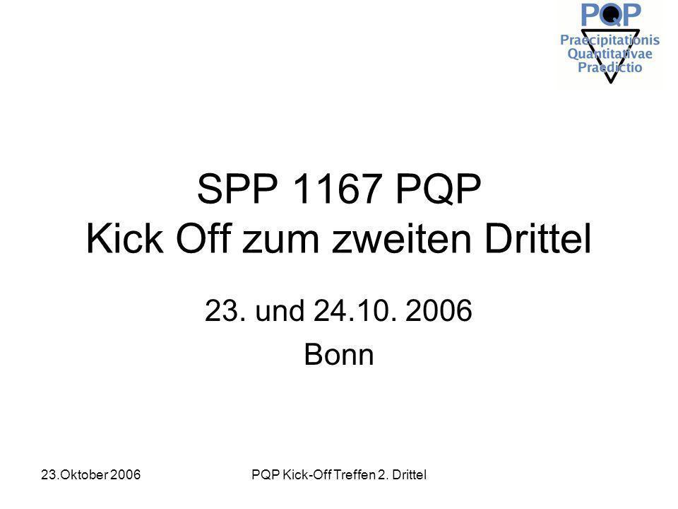 23.Oktober 2006PQP Kick-Off Treffen 2. Drittel SPP 1167 PQP Kick Off zum zweiten Drittel 23. und 24.10. 2006 Bonn