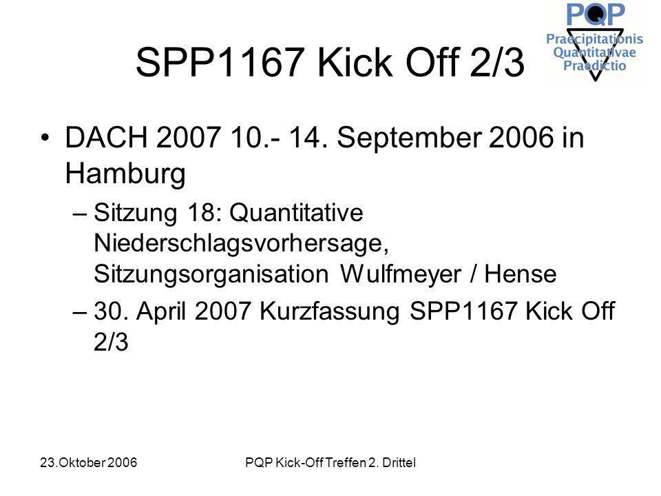 23.Oktober 2006PQP Kick-Off Treffen 2. Drittel SPP1167 Kick Off 2/3 DACH 2007 10.- 14. September 2006 in Hamburg –Sitzung 18: Quantitative Niederschla
