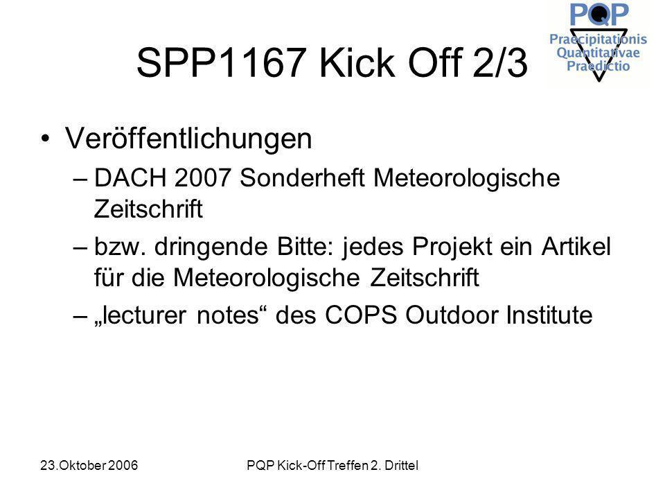 23.Oktober 2006PQP Kick-Off Treffen 2. Drittel SPP1167 Kick Off 2/3 Veröffentlichungen –DACH 2007 Sonderheft Meteorologische Zeitschrift –bzw. dringen