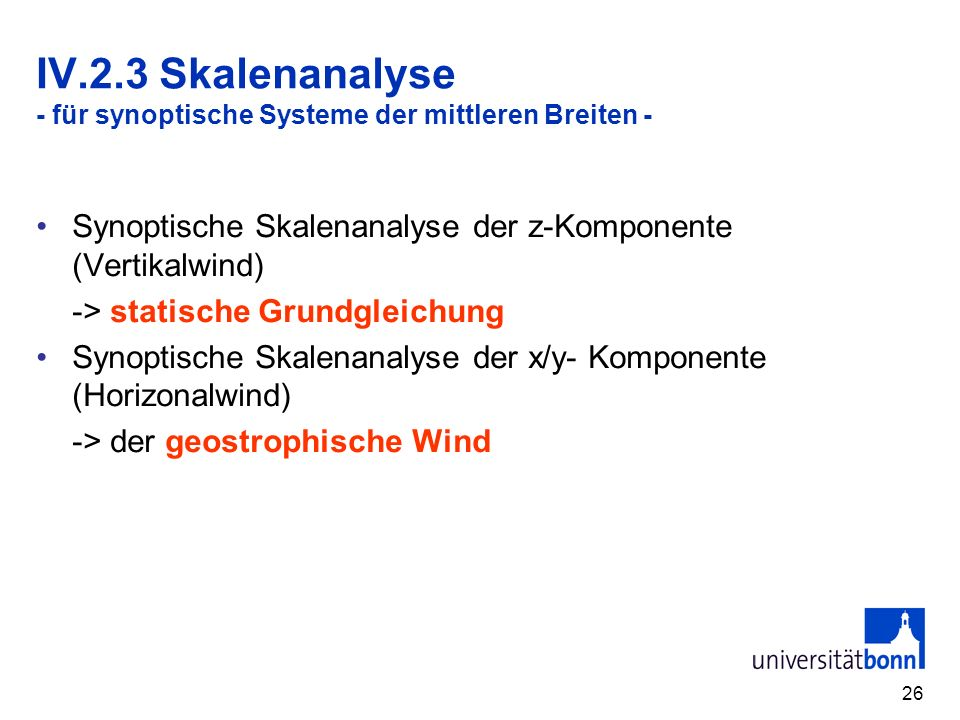 26 IV.2.3 Skalenanalyse - für synoptische Systeme der mittleren Breiten - Synoptische Skalenanalyse der z-Komponente (Vertikalwind) -> statische Grund