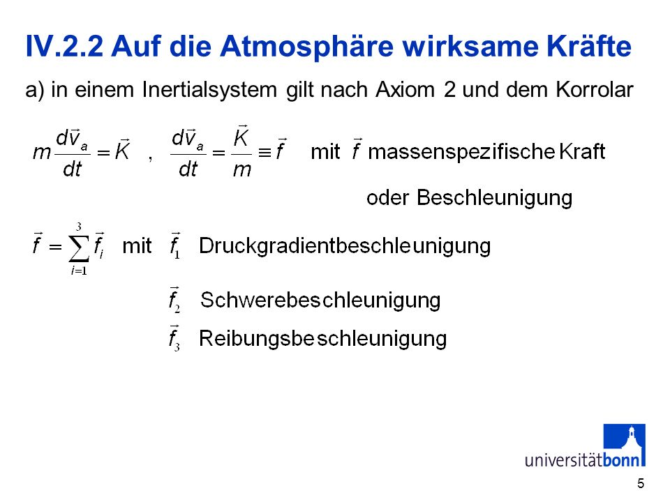 5 IV.2.2 Auf die Atmosphäre wirksame Kräfte a) in einem Inertialsystem gilt nach Axiom 2 und dem Korrolar