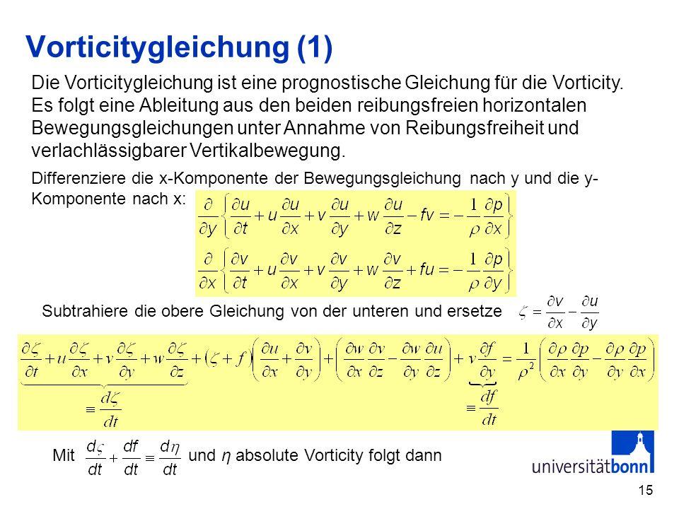 15 Vorticitygleichung (1) Differenziere die x-Komponente der Bewegungsgleichung nach y und die y- Komponente nach x: Subtrahiere die obere Gleichung v