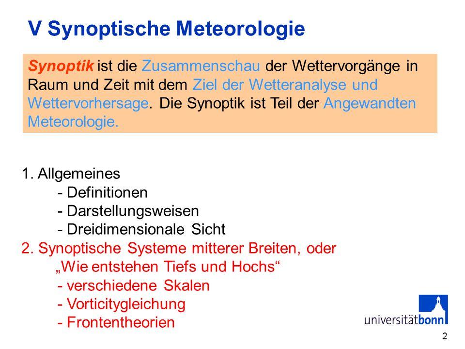 2 V Synoptische Meteorologie Synoptik ist die Zusammenschau der Wettervorgänge in Raum und Zeit mit dem Ziel der Wetteranalyse und Wettervorhersage. D