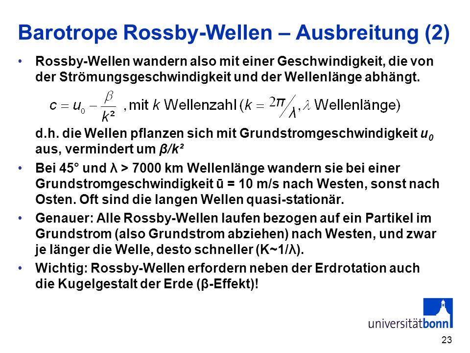 23 Barotrope Rossby-Wellen – Ausbreitung (2) Rossby-Wellen wandern also mit einer Geschwindigkeit, die von der Strömungsgeschwindigkeit und der Wellen