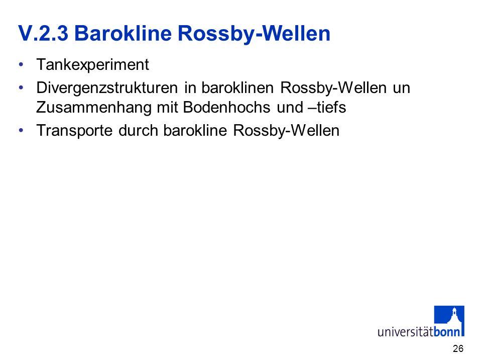 26 V.2.3 Barokline Rossby-Wellen Tankexperiment Divergenzstrukturen in baroklinen Rossby-Wellen un Zusammenhang mit Bodenhochs und –tiefs Transporte d
