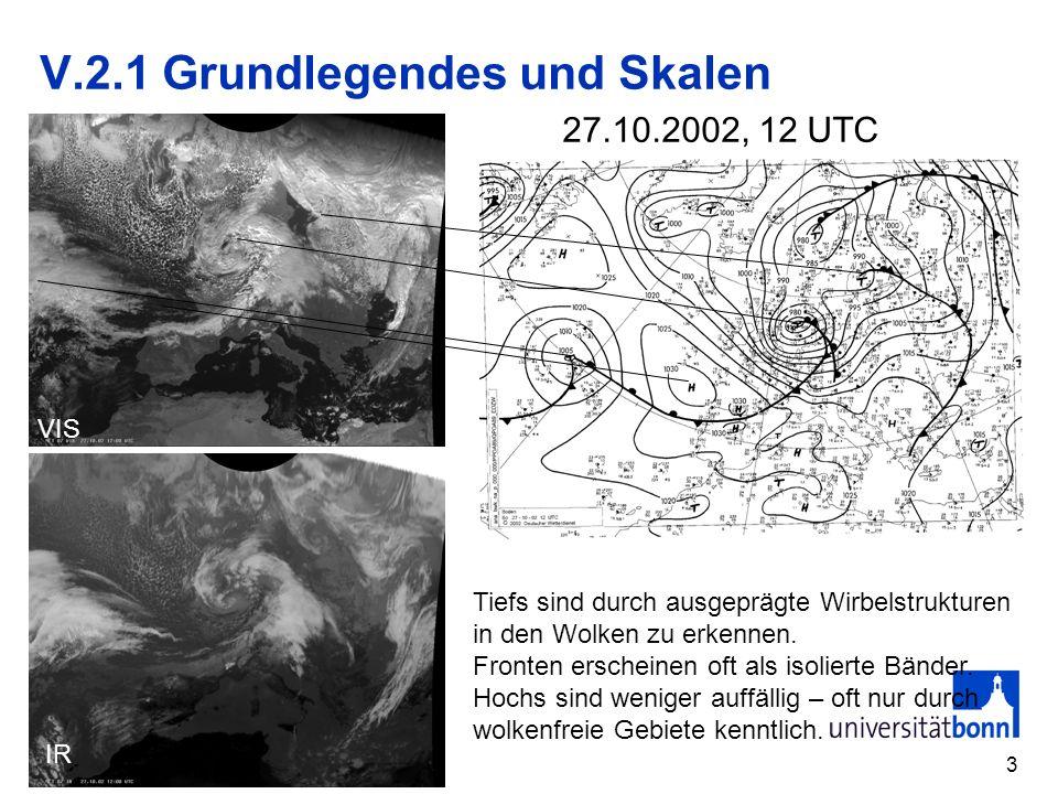 3 V.2.1 Grundlegendes und Skalen VIS IR Tiefs sind durch ausgeprägte Wirbelstrukturen in den Wolken zu erkennen. Fronten erscheinen oft als isolierte