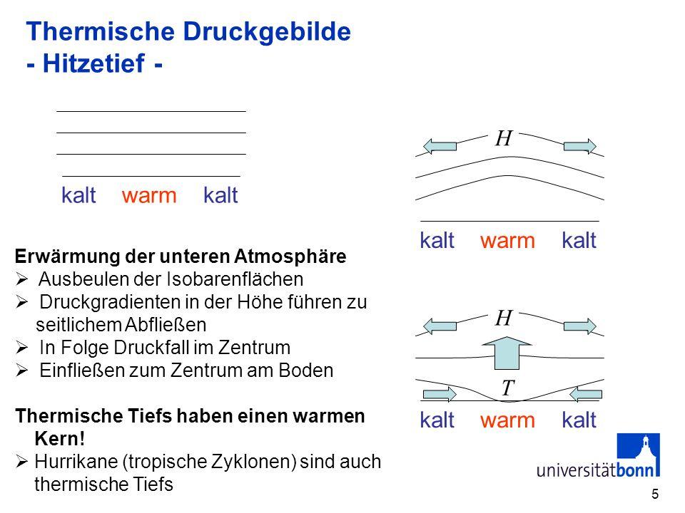 5 Thermische Druckgebilde - Hitzetief - kalt warm kalt H H T Erwärmung der unteren Atmosphäre Ausbeulen der Isobarenflächen Druckgradienten in der Höh
