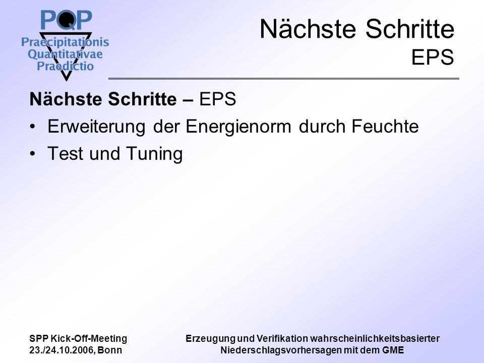 SPP Kick-Off-Meeting 23./24.10.2006, Bonn Erzeugung und Verifikation wahrscheinlichkeitsbasierter Niederschlagsvorhersagen mit dem GME Nächste Schritte EnTKF zur Zeit: Erweitern des GME EPS durch Kombination von Breeding- und 3D-Var basiertem System Tuning und Tests des erweiterten Systems