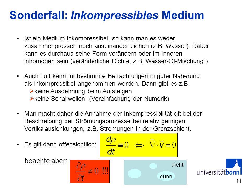 11 Sonderfall: Inkompressibles Medium Ist ein Medium inkompressibel, so kann man es weder zusammenpressen noch auseinander ziehen (z.B. Wasser). Dabei