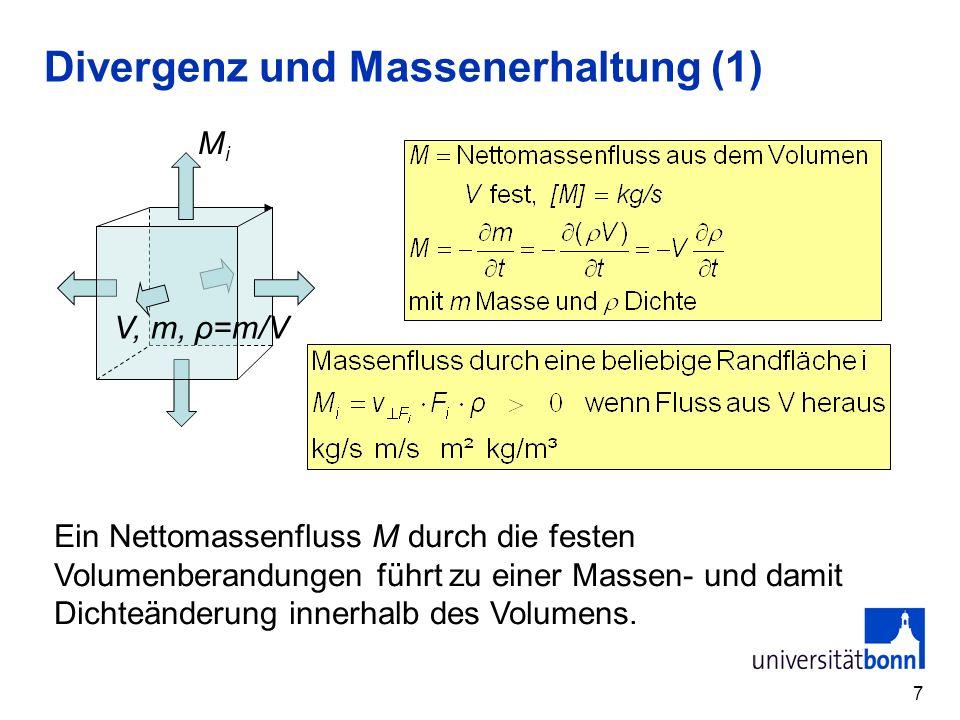 7 Divergenz und Massenerhaltung (1) V, m, ρ=m/V MiMi Ein Nettomassenfluss M durch die festen Volumenberandungen führt zu einer Massen- und damit Dicht