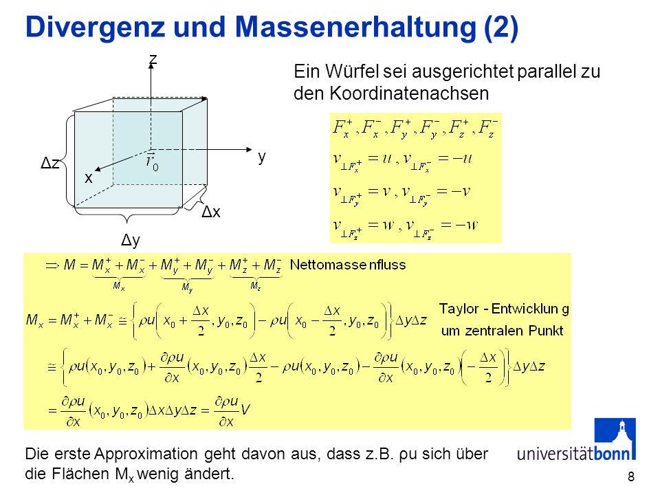 8 Divergenz und Massenerhaltung (2) x y z ΔyΔy ΔzΔz ΔxΔx Ein Würfel sei ausgerichtet parallel zu den Koordinatenachsen Die erste Approximation geht da