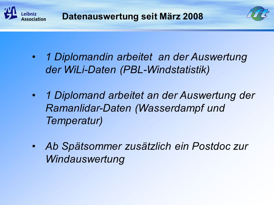 Datenauswertung seit März 2008 1 Diplomandin arbeitet an der Auswertung der WiLi-Daten (PBL-Windstatistik) 1 Diplomand arbeitet an der Auswertung der