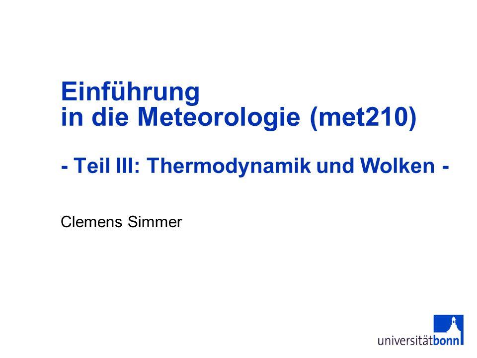 2 III Thermodynamik und Wolken 1.Adiabatische Prozesse mit Kondensation -Trocken- und Feuchtadiabaten 2.Temperaturschichtung und Stabilität -Auftrieb und Vertikalbewegung -Wolkenbildung und Temperaturprofil 3.Beispiele -Rauchfahnenformen -Wolkenentstehung -Struktur der atmosphärischen Grenzschicht 4.Thermodynamische Diagrammpapiere -Auswertehilfe für Vertikalsondierungen (Radiosonden) 5.Phänomene -Wolken -Nebel -Niederschlag
