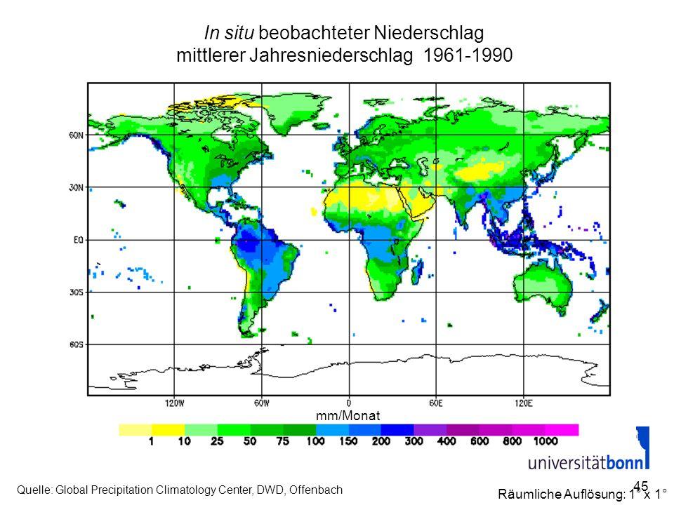 45 In situ beobachteter Niederschlag mittlerer Jahresniederschlag 1961-1990 mm/Monat Quelle: Global Precipitation Climatology Center, DWD, Offenbach R