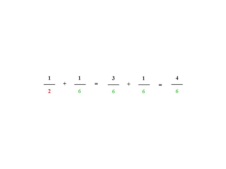 ____ 2 1 6 1 += 6 3 6 1 + = 6 4