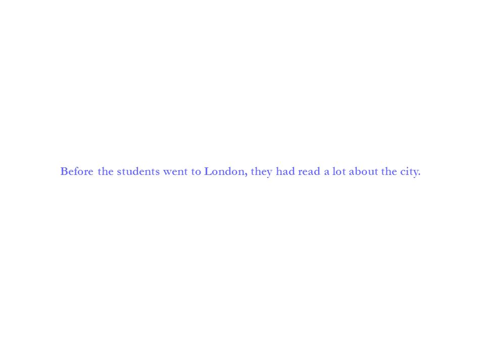 Before the students went to London, they had read a lot about the city.
