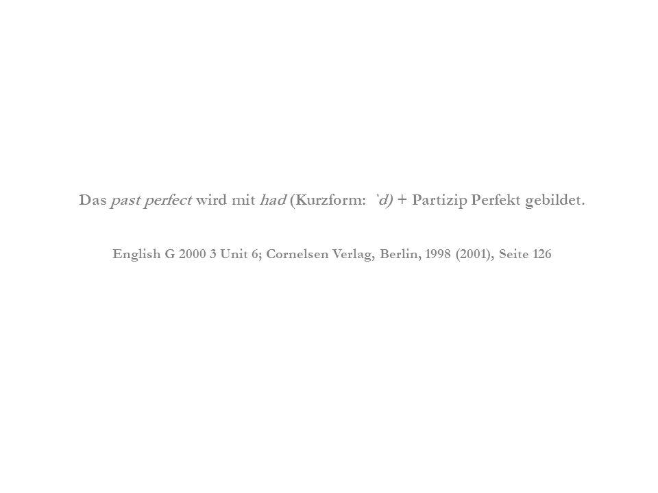 Das past perfect wird mit had (Kurzform: `d) + Partizip Perfekt gebildet.
