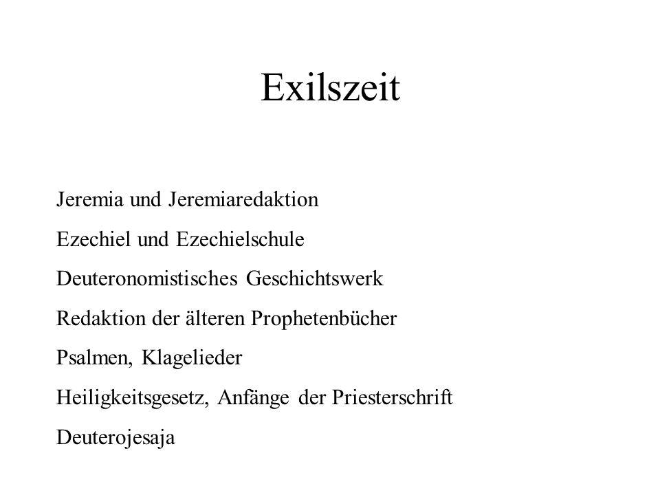 Exilszeit Jeremia und Jeremiaredaktion Ezechiel und Ezechielschule Deuteronomistisches Geschichtswerk Redaktion der älteren Prophetenbücher Psalmen, K