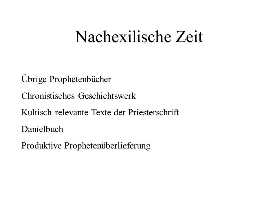 Nachexilische Zeit Übrige Prophetenbücher Chronistisches Geschichtswerk Kultisch relevante Texte der Priesterschrift Danielbuch Produktive Prophetenüb