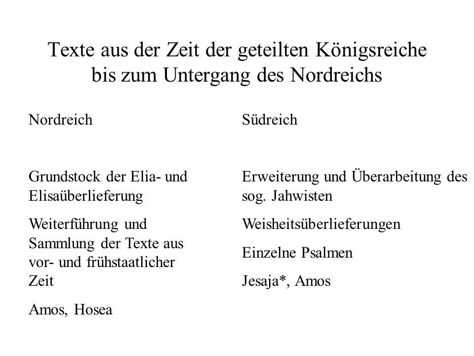 Texte aus der Zeit der geteilten Königsreiche bis zum Untergang des Nordreichs Nordreich Grundstock der Elia- und Elisaüberlieferung Weiterführung und