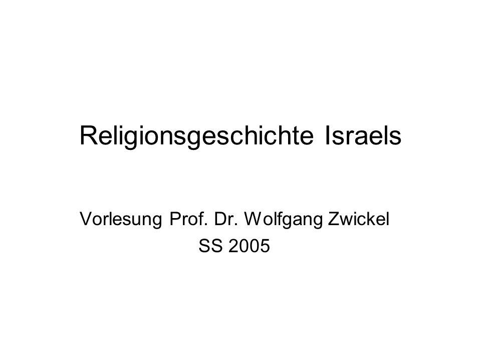Religionsgeschichte Israels Vorlesung Prof. Dr. Wolfgang Zwickel SS 2005