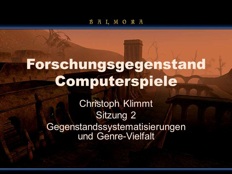 Forschungsgegenstand Computerspiele Christoph Klimmt Sitzung 2 Gegenstandssystematisierungen und Genre-Vielfalt