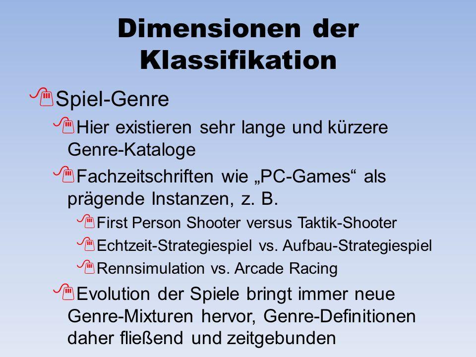 Dimensionen der Klassifikation Spiel-Genre Hier existieren sehr lange und kürzere Genre-Kataloge Fachzeitschriften wie PC-Games als prägende Instanzen