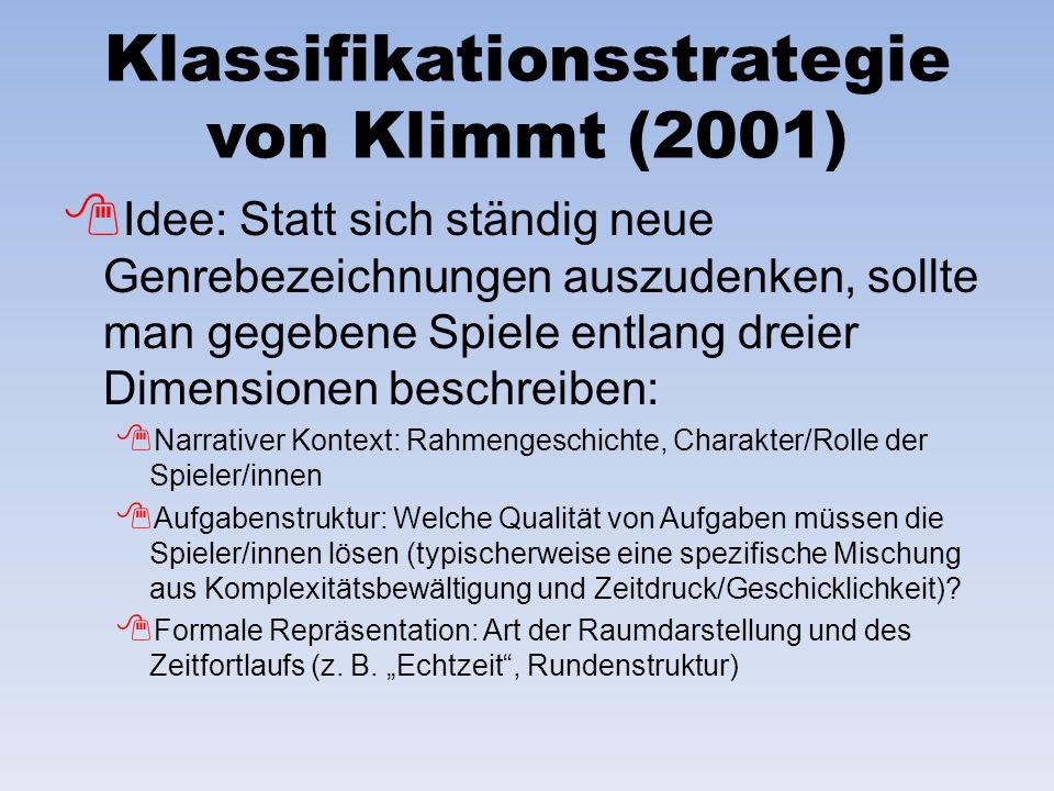 Klassifikationsstrategie von Klimmt (2001) Idee: Statt sich ständig neue Genrebezeichnungen auszudenken, sollte man gegebene Spiele entlang dreier Dim
