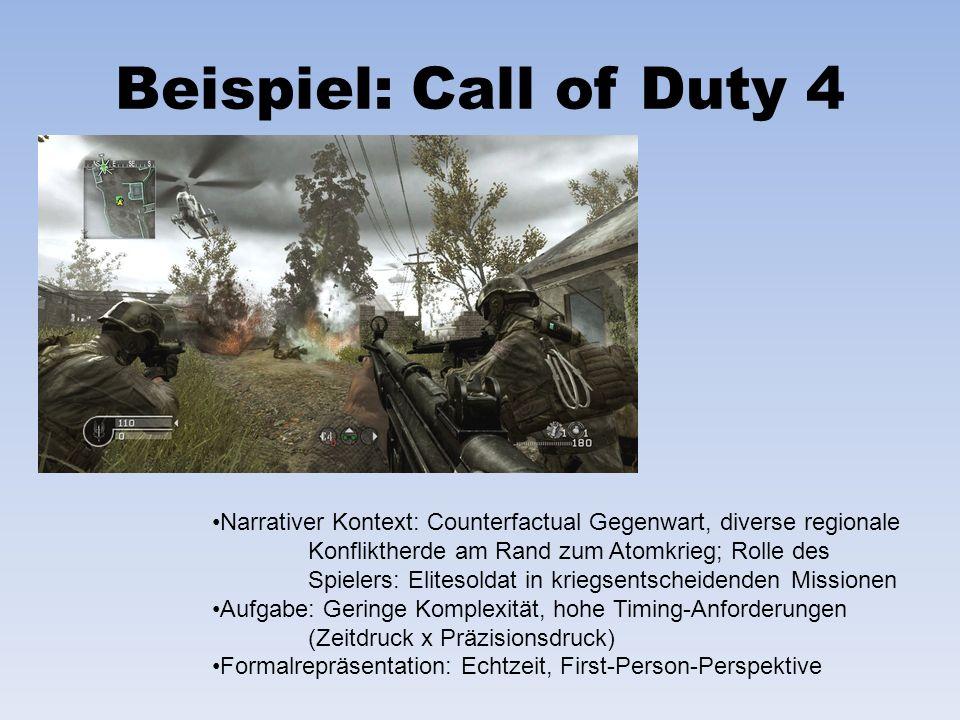 Beispiel: Call of Duty 4 Narrativer Kontext: Counterfactual Gegenwart, diverse regionale Konfliktherde am Rand zum Atomkrieg; Rolle des Spielers: Elit
