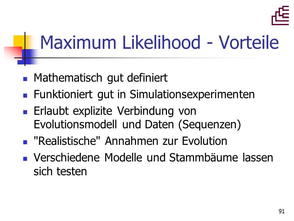 91 Maximum Likelihood - Vorteile Mathematisch gut definiert Funktioniert gut in Simulationsexperimenten Erlaubt explizite Verbindung von Evolutionsmod