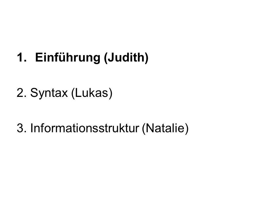 1.Einführung (Judith) 2. Syntax (Lukas) 3. Informationsstruktur (Natalie)