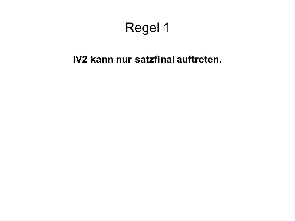 IV2 kann nur satzfinal auftreten.