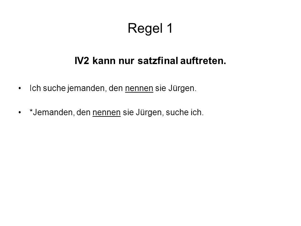 Regel 1 IV2 kann nur satzfinal auftreten.Ich suche jemanden, den nennen sie Jürgen.