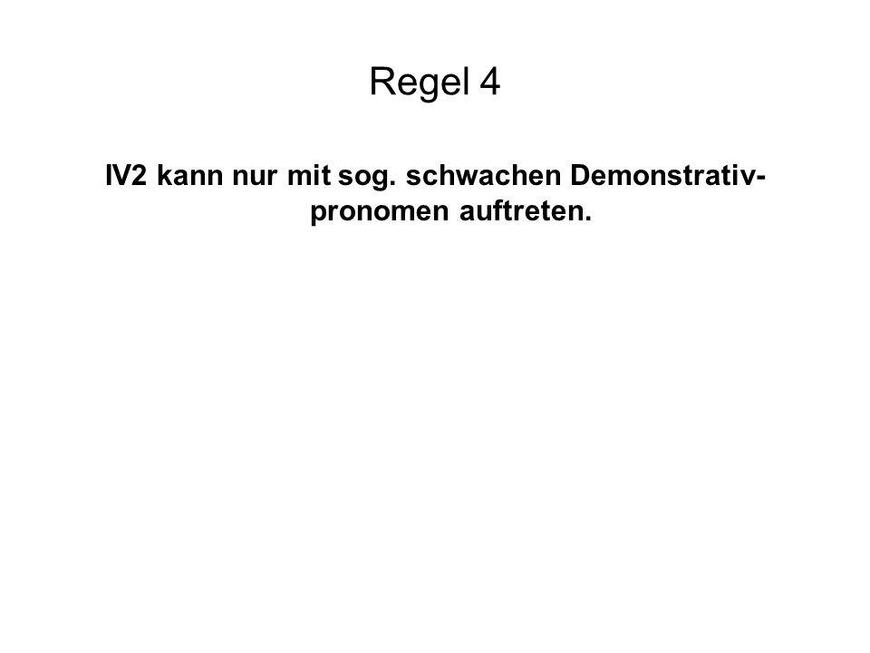 IV2 kann nur mit sog. schwachen Demonstrativ- pronomen auftreten.