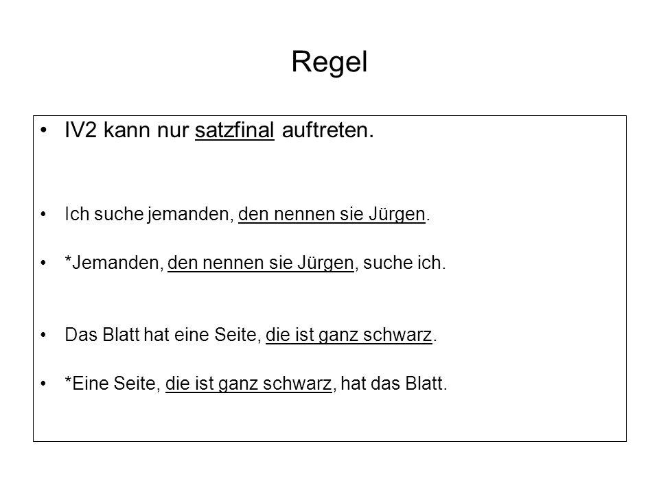 Regel IV2 kann nur satzfinal auftreten.Ich suche jemanden, den nennen sie Jürgen.