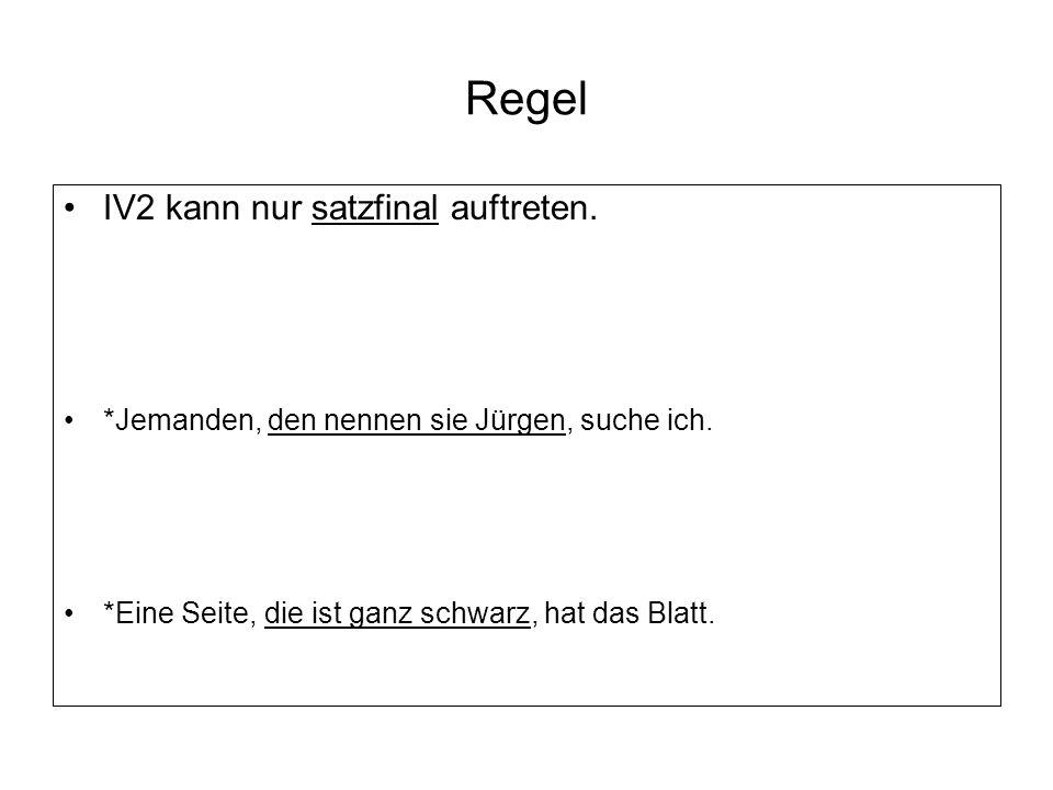 Regel IV2 kann nur satzfinal auftreten.*Jemanden, den nennen sie Jürgen, suche ich.