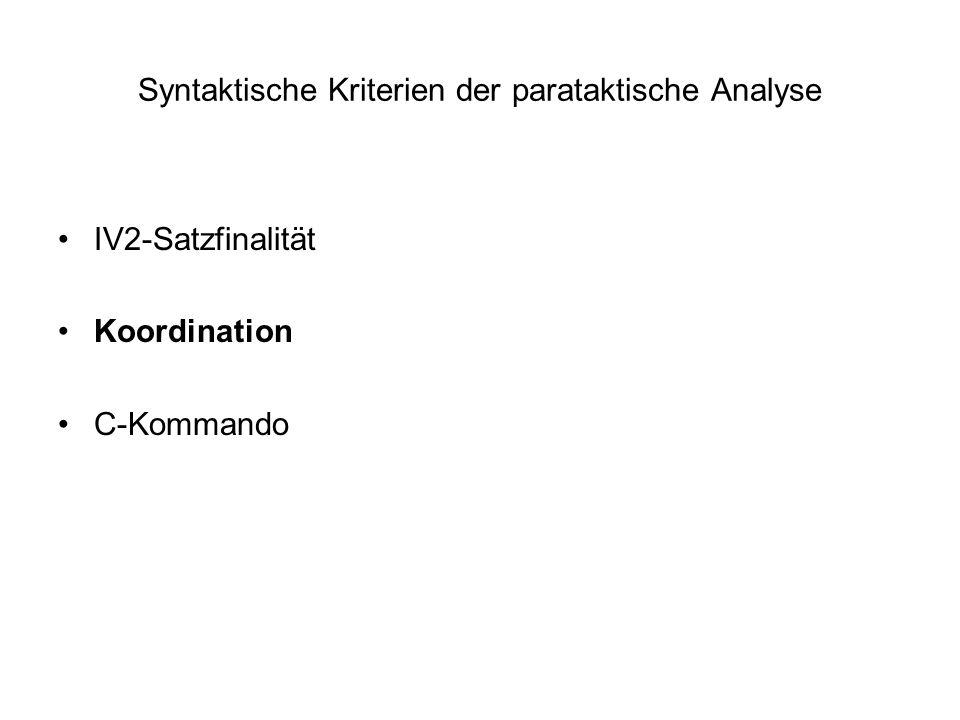 Syntaktische Kriterien der parataktische Analyse IV2-Satzfinalität Koordination C-Kommando