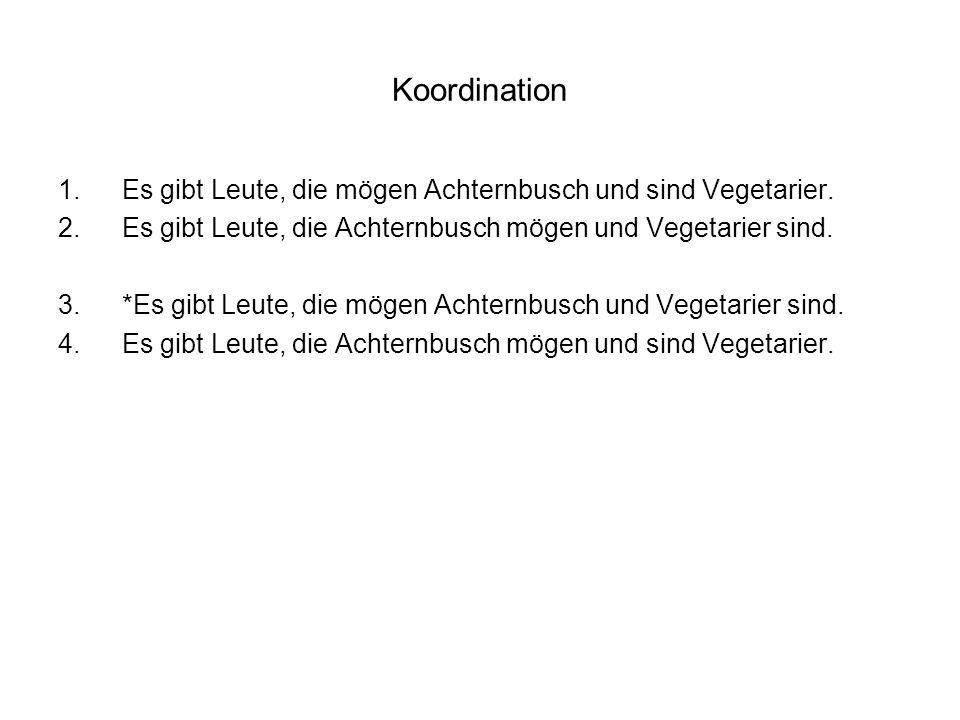 Koordination 1.Es gibt Leute, die mögen Achternbusch und sind Vegetarier.