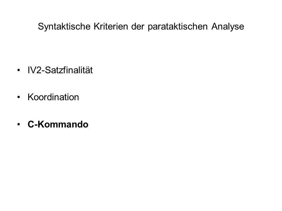 Syntaktische Kriterien der parataktischen Analyse IV2-Satzfinalität Koordination C-Kommando
