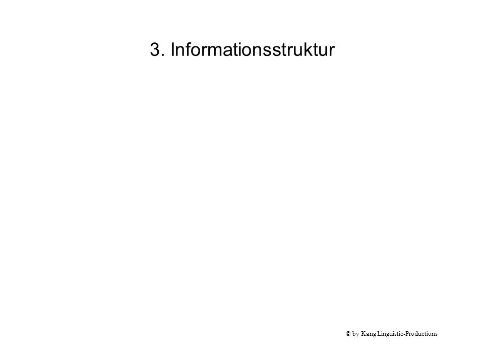 © by Kang Linguistic-Productions 3. Informationsstruktur