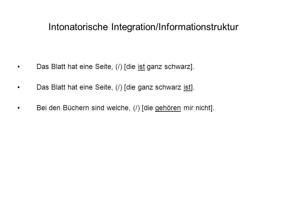 Intonatorische Integration/Informationstruktur Das Blatt hat eine Seite, (/) [die ist ganz schwarz].