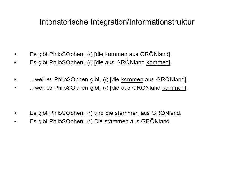 Intonatorische Integration/Informationstruktur Es gibt PhiloSOphen, (/) [die kommen aus GRÖNland].
