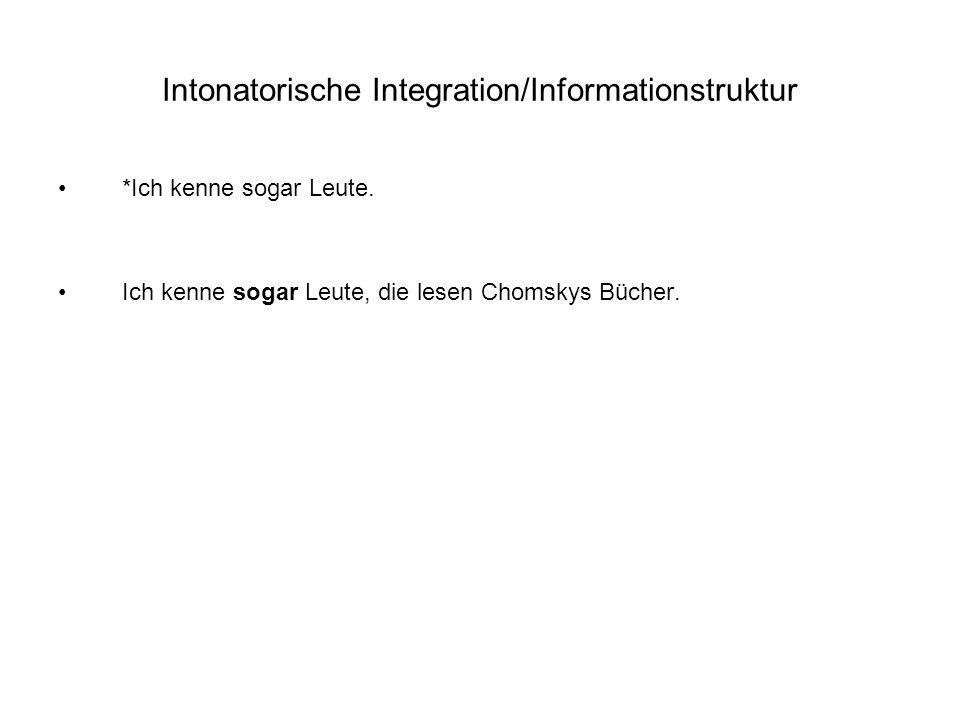 Intonatorische Integration/Informationstruktur *Ich kenne sogar Leute.