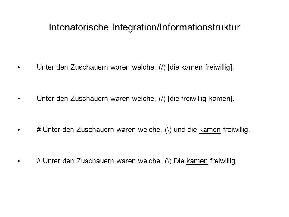 Intonatorische Integration/Informationstruktur Unter den Zuschauern waren welche, (/) [die kamen freiwillig].