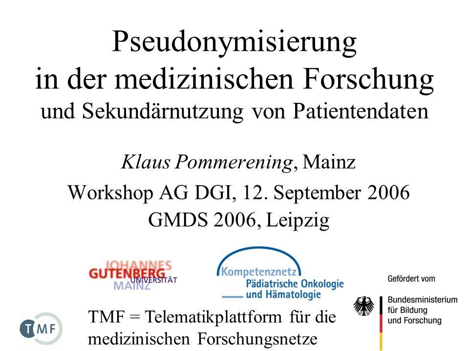 Pseudonymisierung in der medizinischen Forschung und Sekundärnutzung von Patientendaten Klaus Pommerening, Mainz Workshop AG DGI, 12. September 2006 G