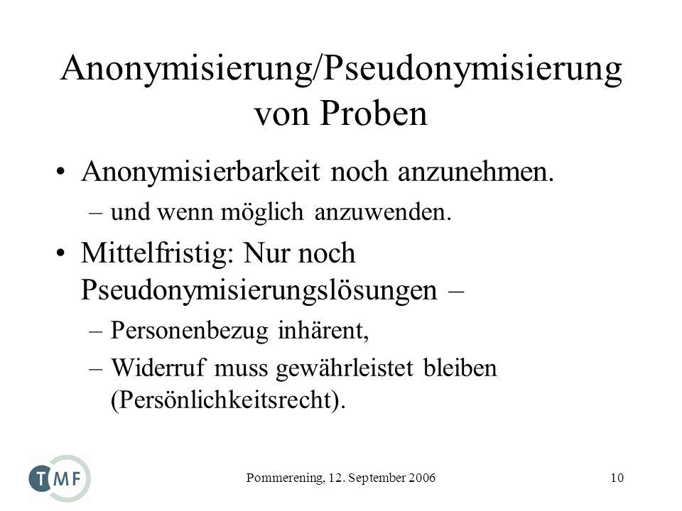 Pommerening, 12. September 200610 Anonymisierung/Pseudonymisierung von Proben Anonymisierbarkeit noch anzunehmen. –und wenn möglich anzuwenden. Mittel