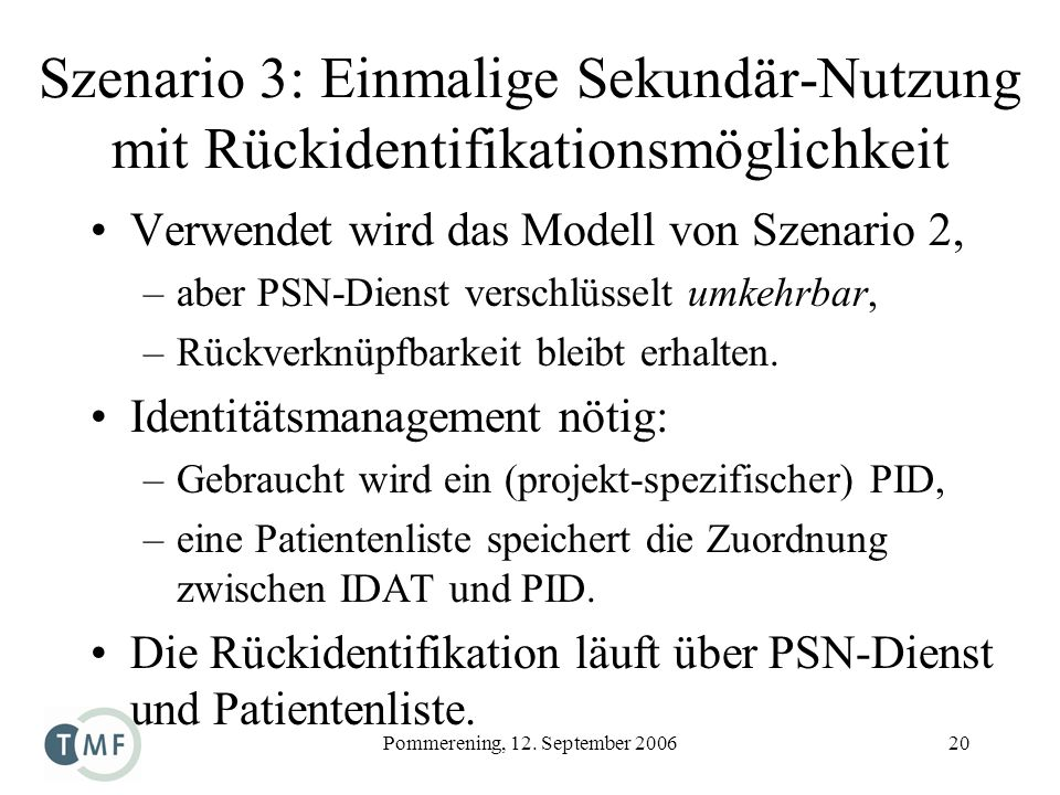 Pommerening, 12. September 200620 Szenario 3: Einmalige Sekundär-Nutzung mit Rückidentifikationsmöglichkeit Verwendet wird das Modell von Szenario 2,